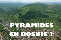 Pyramides de Bosnie : réalité ou fantasme ?