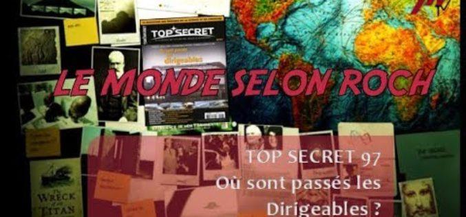 Le Monde selon Roch #06 – Top Secret 97 : où sont passés les Dirigeables ?