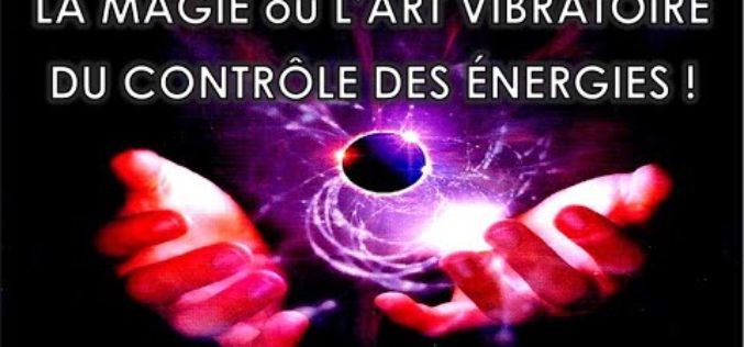 La magie ou l'art vibratoire du contrôle des énergies !!!